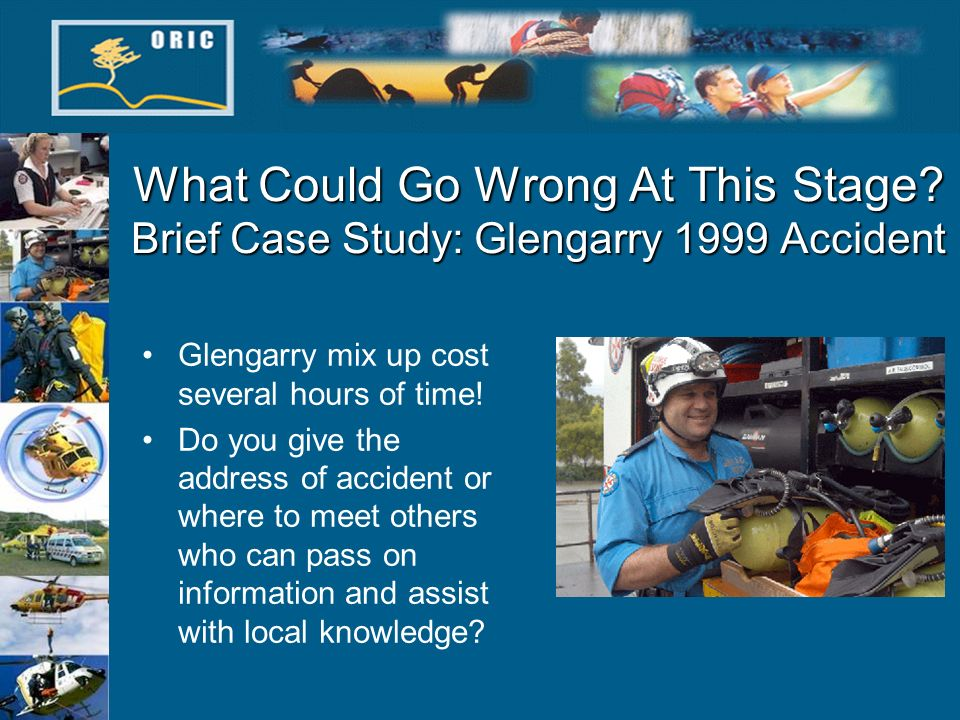 What Could Go Wrong At This Stage? Brief Case Study: Glengarry 1999 Accident Glengarry mix up cost several hours of time! Do you give the address of a