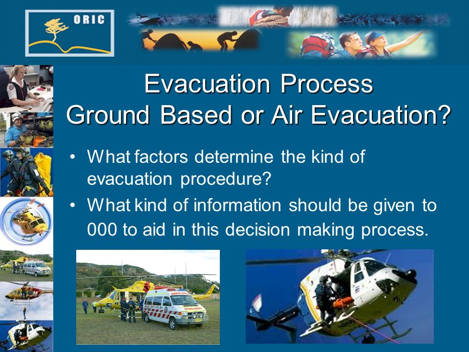Evacuation Process Ground Based or Air Evacuation? What factors determine the kind of evacuation procedure? What kind of information should be given t