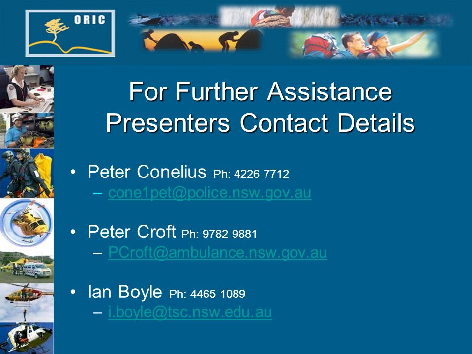 For Further Assistance Presenters Contact Details Peter Conelius Ph: 4226 7712 –cone1pet@police.nsw.gov.aucone1pet@police.nsw.gov.au Peter Croft Ph: 9