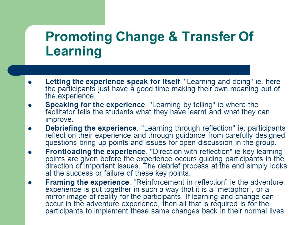 Promoting Change & Transfer Of Learning Letting the experience speak for itself.