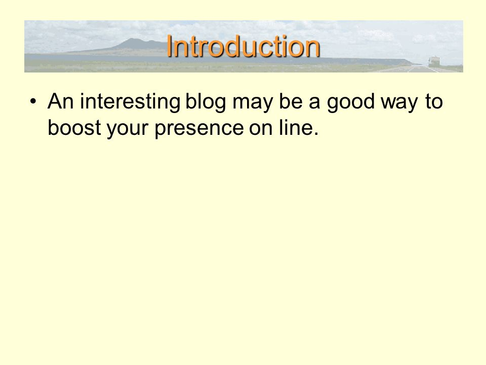 Introduction An interesting blog may be a good way to boost your presence on line.