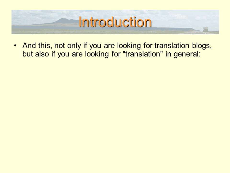 Introduction And this, not only if you are looking for translation blogs, but also if you are looking for translation in general:
