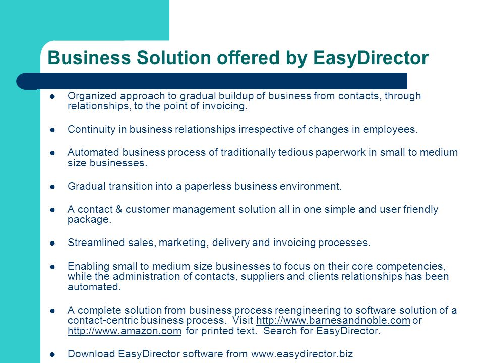 Business Solution offered by EasyDirector Organized approach to gradual buildup of business from contacts, through relationships, to the point of invoicing.