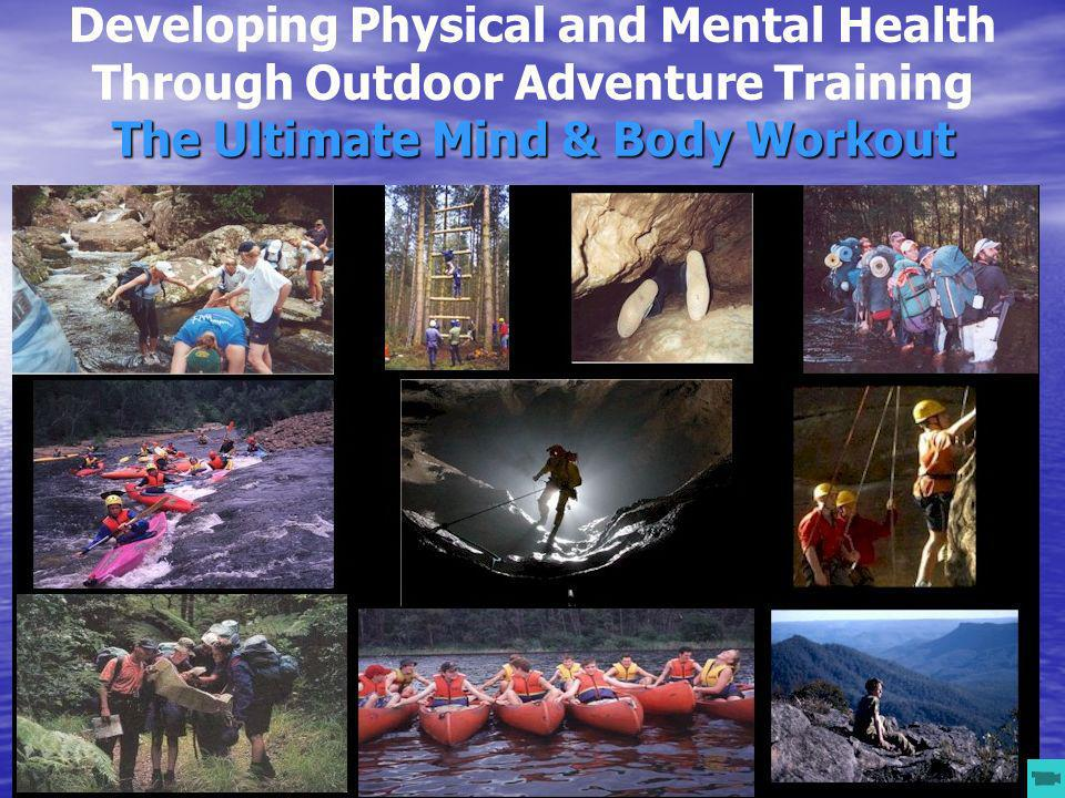 The Ultimate Mind & Body Workout Developing Physical and Mental Health Through Outdoor Adventure Training The Ultimate Mind & Body Workout