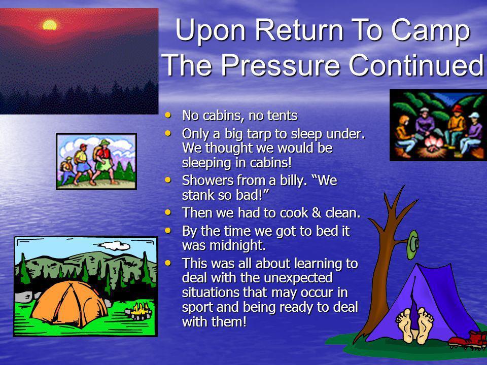 No cabins, no tents No cabins, no tents Only a big tarp to sleep under.