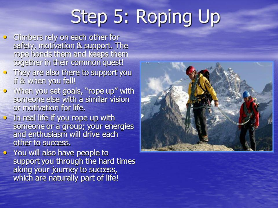 Step 5: Roping Up Climbers rely on each other for safety, motivation & support.