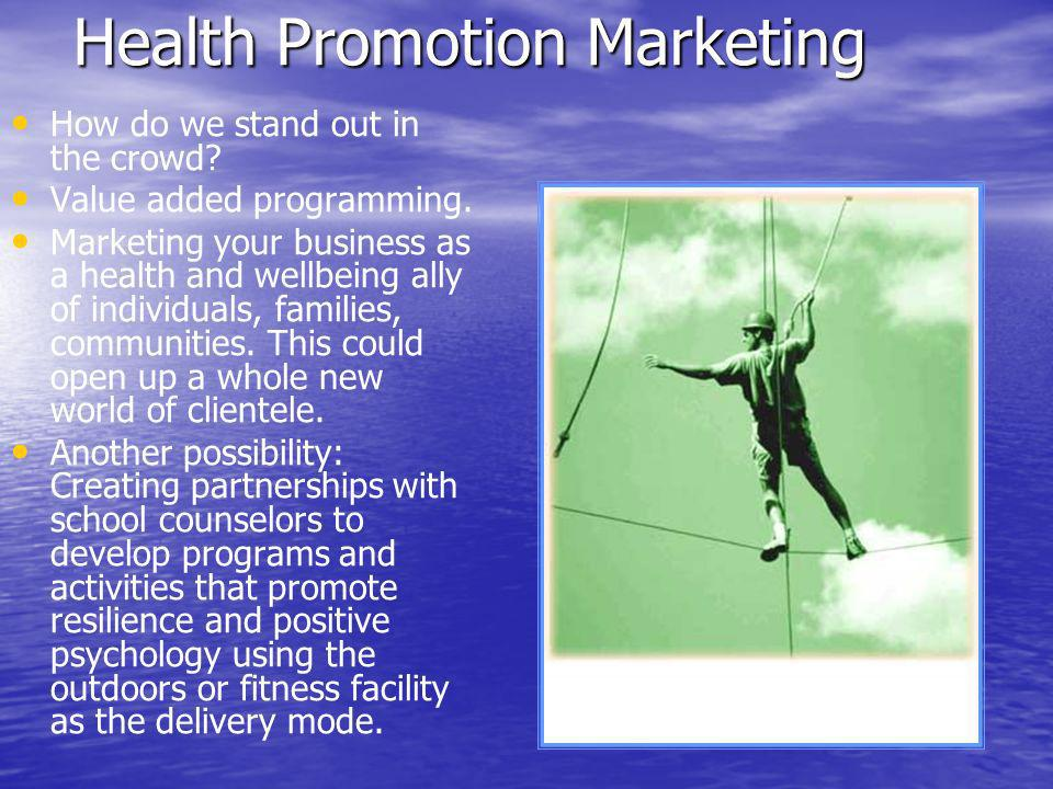 Health Promotion Marketing How do we stand out in the crowd.