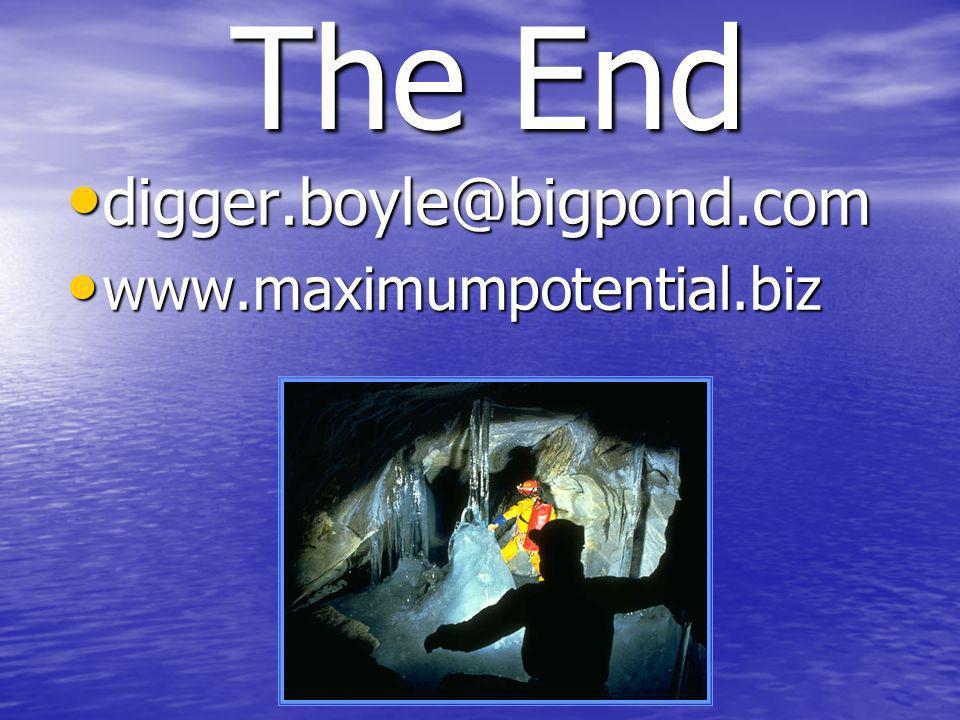 The End digger.boyle@bigpond.com digger.boyle@bigpond.com www.maximumpotential.biz www.maximumpotential.biz