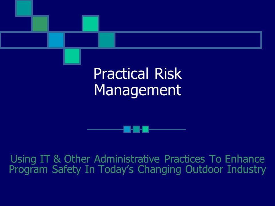 Practical Risk Management Using IT & Other Administrative Practices To Enhance Program Safety In Todays Changing Outdoor Industry