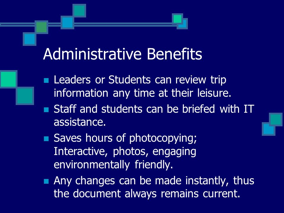 Administrative Benefits Leaders or Students can review trip information any time at their leisure. Staff and students can be briefed with IT assistanc