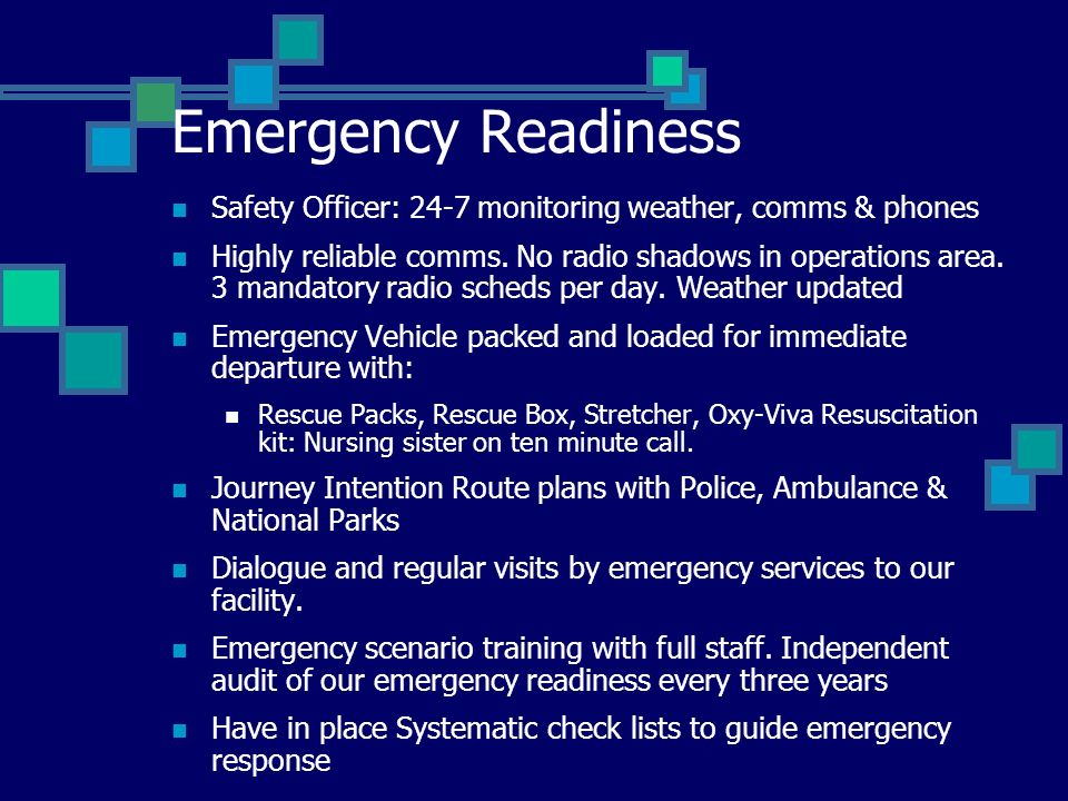 Emergency Readiness Safety Officer: 24-7 monitoring weather, comms & phones Highly reliable comms. No radio shadows in operations area. 3 mandatory ra