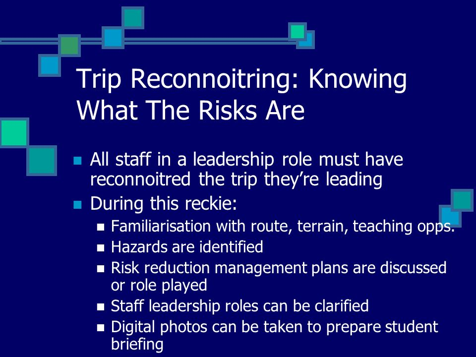 Trip Reconnoitring: Knowing What The Risks Are All staff in a leadership role must have reconnoitred the trip theyre leading During this reckie: Famil
