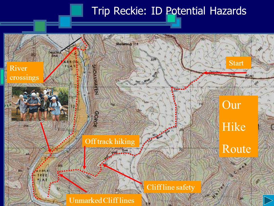 Trip Reckie: ID Potential Hazards Start Cliff line safety River crossings Our Hike Route Off track hiking Unmarked Cliff lines