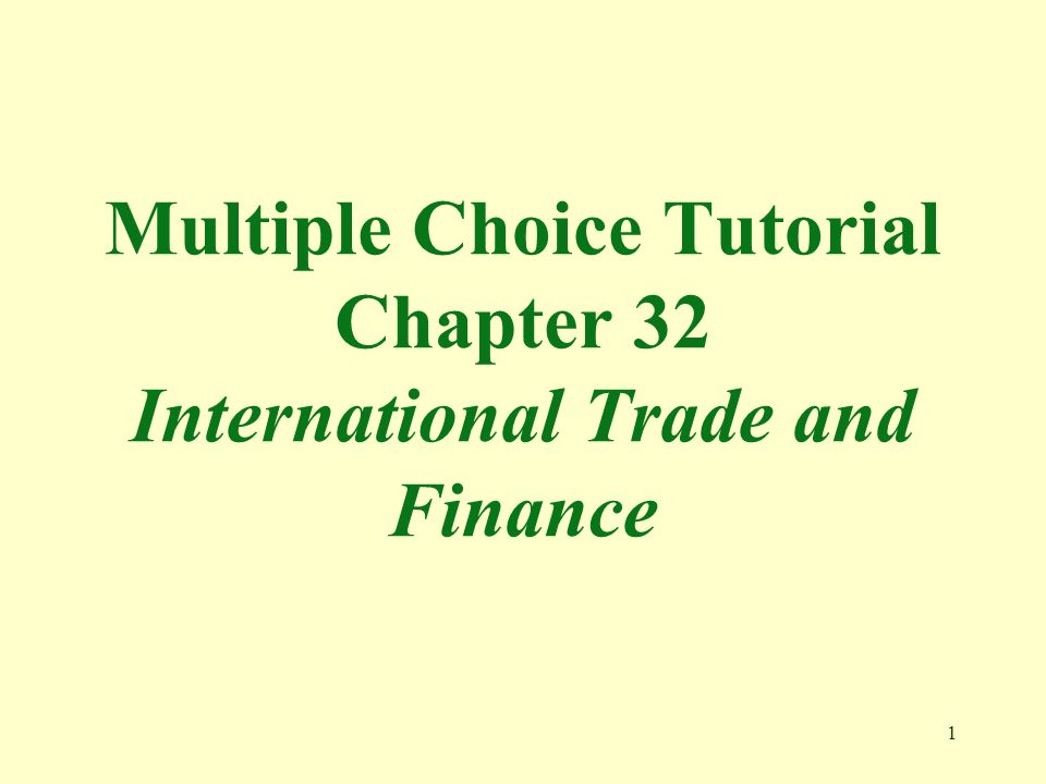 1 Multiple Choice Tutorial Chapter 32 International Trade and Finance