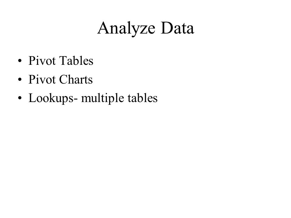 Analyze Data Pivot Tables Pivot Charts Lookups- multiple tables