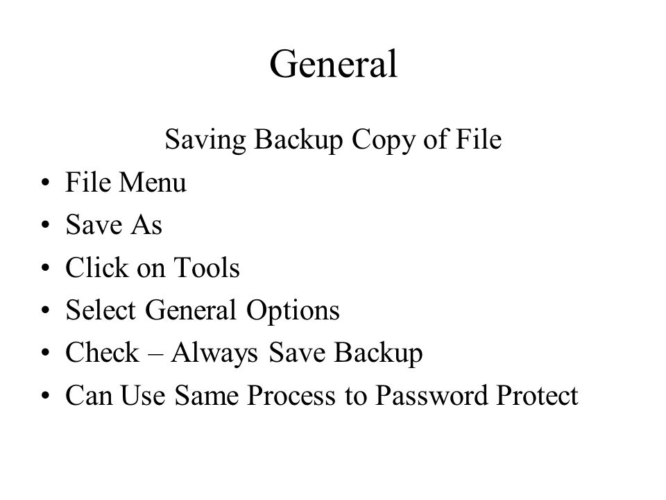 General Saving Backup Copy of File File Menu Save As Click on Tools Select General Options Check – Always Save Backup Can Use Same Process to Password