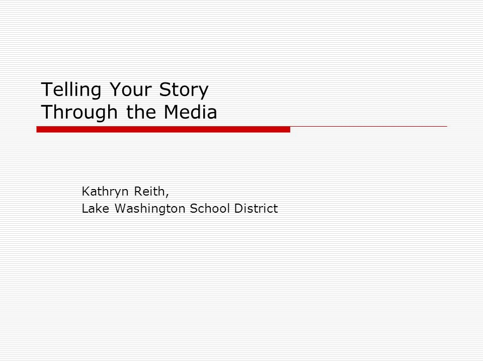 Telling Your Story Through the Media Todays program will cover basic media relations, which means providing information to media outlets so they can cover your story.