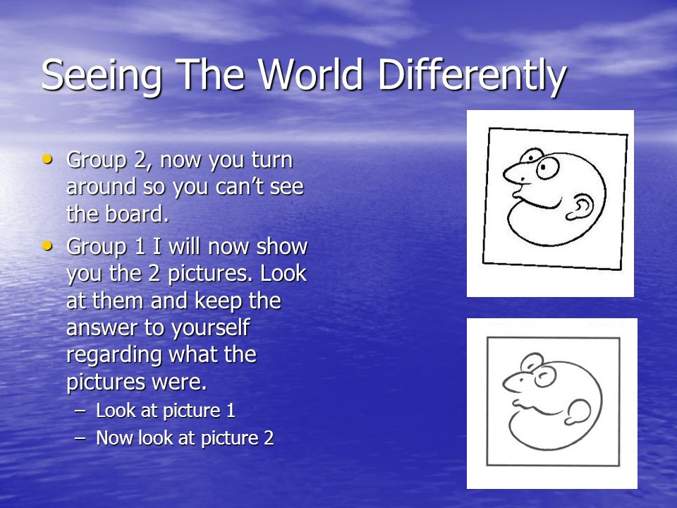 We See The World Differently! Group 1, put your hands up! Group 1, put your hands up! Okay turn around so you cant see the board. Okay turn around so
