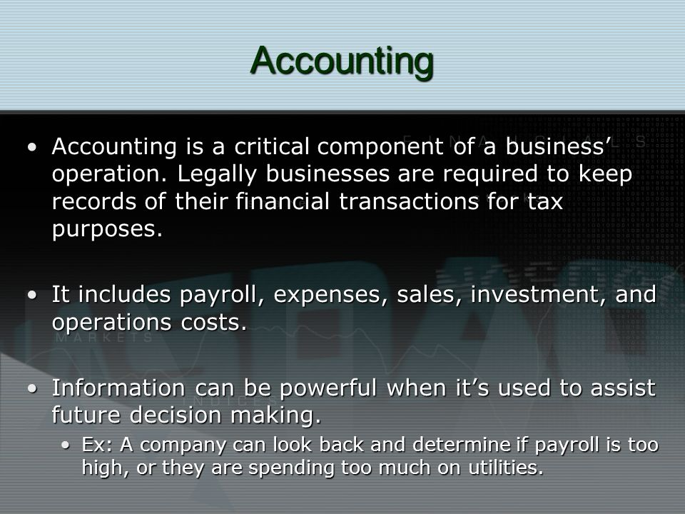 Accounting Accounting is a critical component of a business operation.
