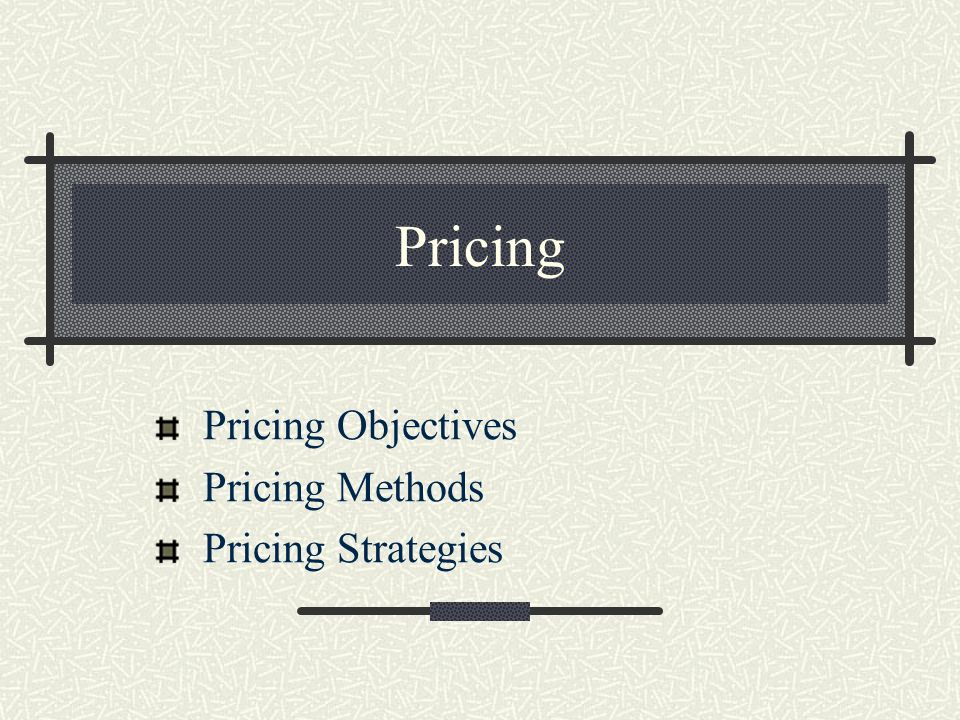 Pricing Pricing Objectives Pricing Methods Pricing Strategies