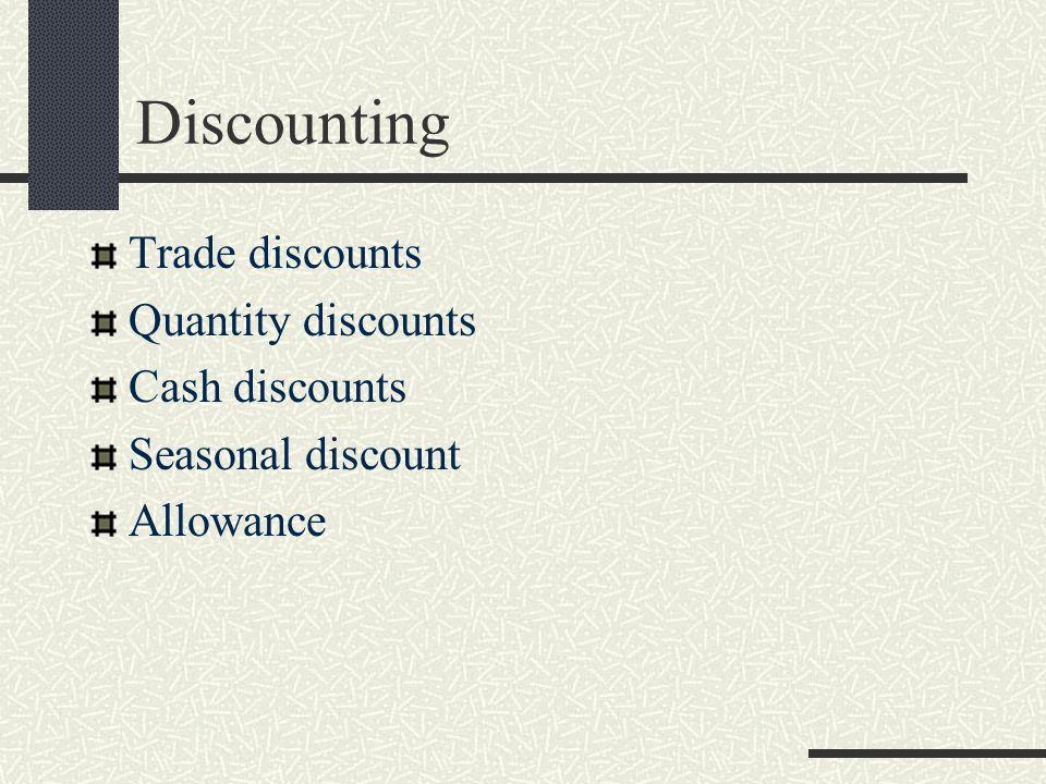 Discounting Trade discounts Quantity discounts Cash discounts Seasonal discount Allowance