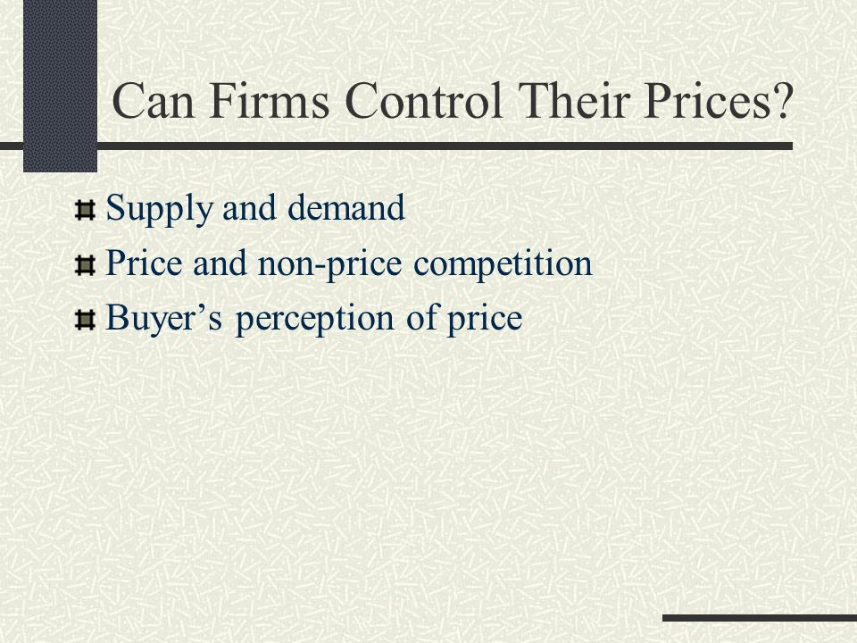 Can Firms Control Their Prices? Supply and demand Price and non-price competition Buyers perception of price