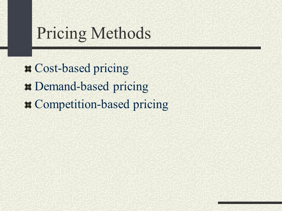 Pricing Methods Cost-based pricing Demand-based pricing Competition-based pricing