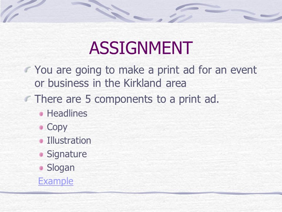 ASSIGNMENT You are going to make a print ad for an event or business in the Kirkland area There are 5 components to a print ad.