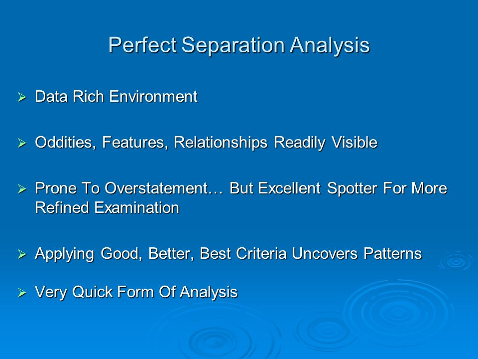 Perfect Separation Analysis Data Rich Environment Data Rich Environment Oddities, Features, Relationships Readily Visible Oddities, Features, Relation