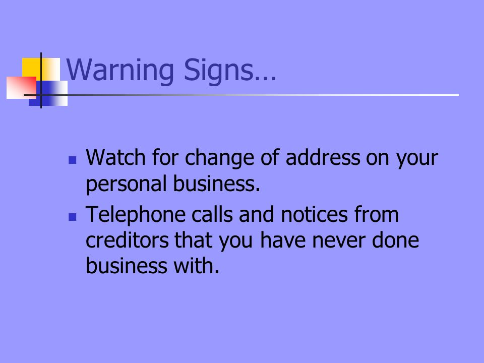 Warning Signs… Watch for change of address on your personal business.