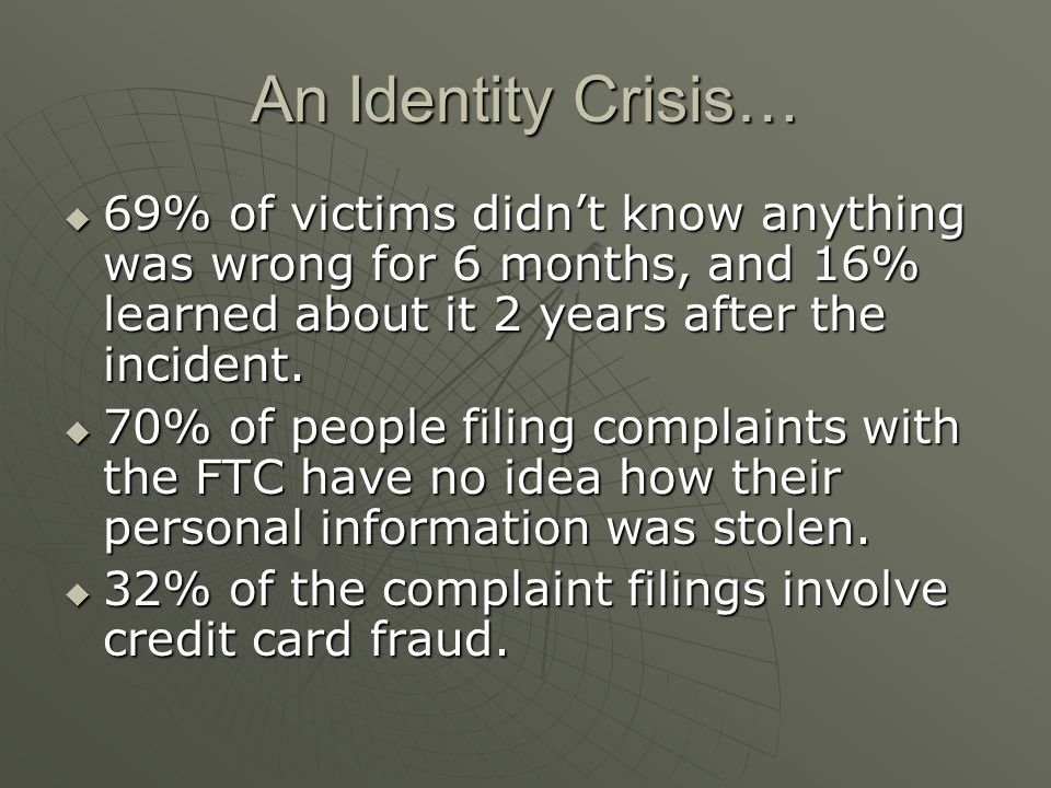 An Identity Crisis… 69% of victims didnt know anything was wrong for 6 months, and 16% learned about it 2 years after the incident.
