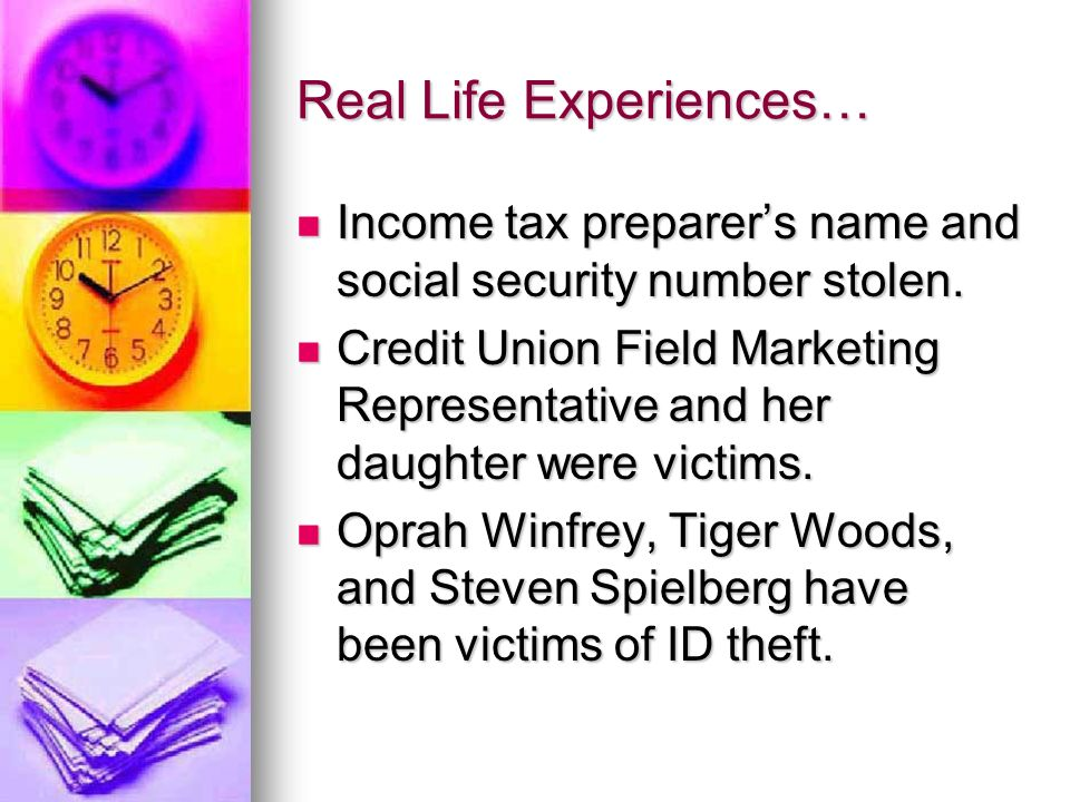Real Life Experiences… Income tax preparers name and social security number stolen.