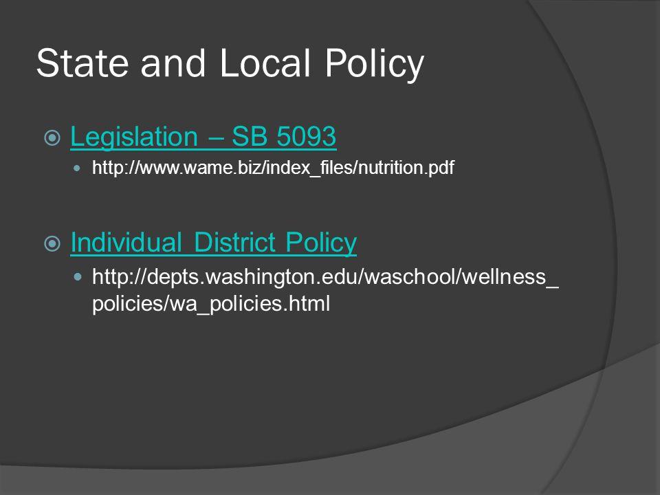 State and Local Policy Legislation – SB 5093 http://www.wame.biz/index_files/nutrition.pdf Individual District Policy http://depts.washington.edu/waschool/wellness_ policies/wa_policies.html