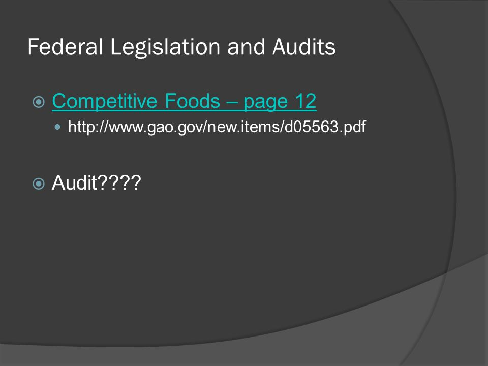 Federal Legislation and Audits Competitive Foods – page 12 http://www.gao.gov/new.items/d05563.pdf Audit????