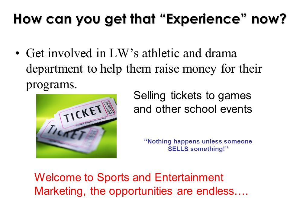 Get involved in LWs athletic and drama department to help them raise money for their programs.