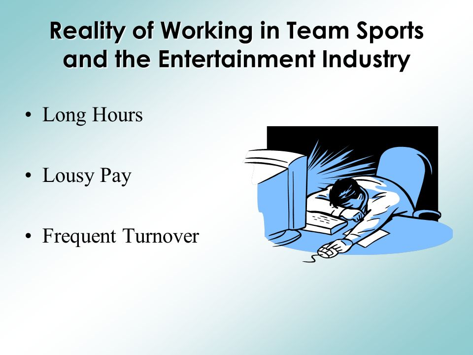 Reality of Working in Team Sports and the Entertainment Industry Long Hours Lousy Pay Frequent Turnover