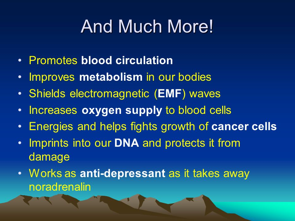 And Much More! Promotes blood circulation Improves metabolism in our bodies Shields electromagnetic (EMF) waves Increases oxygen supply to blood cells