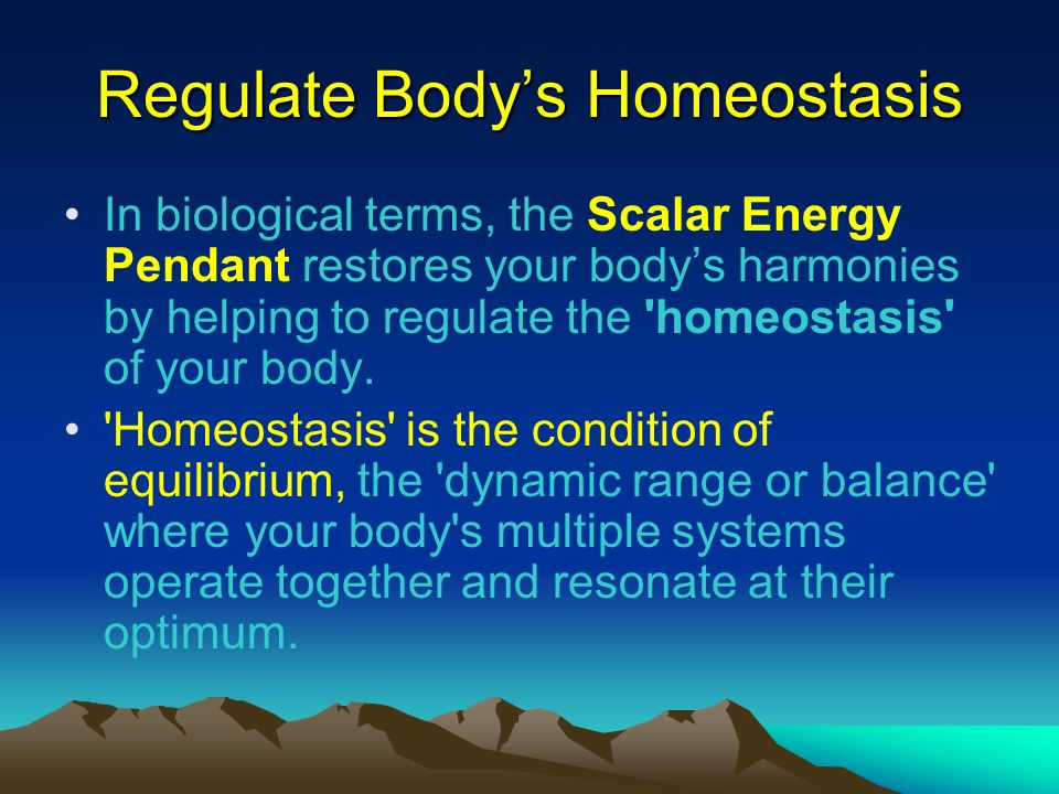 Regulate Bodys Homeostasis In biological terms, the Scalar Energy Pendant restores your bodys harmonies by helping to regulate the 'homeostasis' of yo