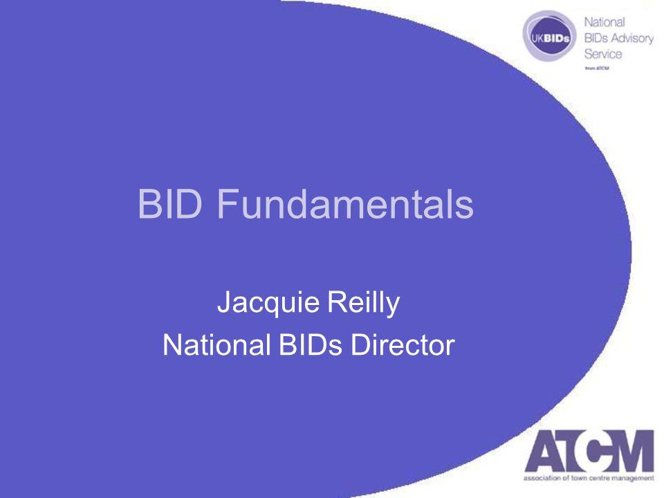 BID Fundamentals Jacquie Reilly National BIDs Director