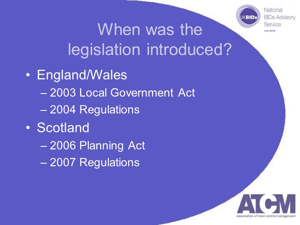 When was the legislation introduced? England/Wales –2003 Local Government Act –2004 Regulations Scotland –2006 Planning Act –2007 Regulations