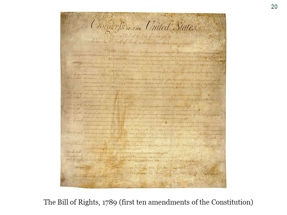 20 The Bill of Rights, 1789 (first ten amendments of the Constitution)