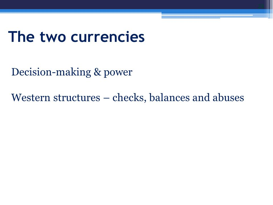 The two currencies Decision-making & power Western structures – checks, balances and abuses 29