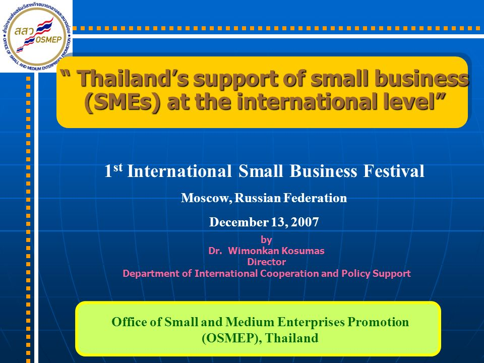 Thailands support of small business (SMEs) at the international level Thailands support of small business (SMEs) at the international level 1 st Inter