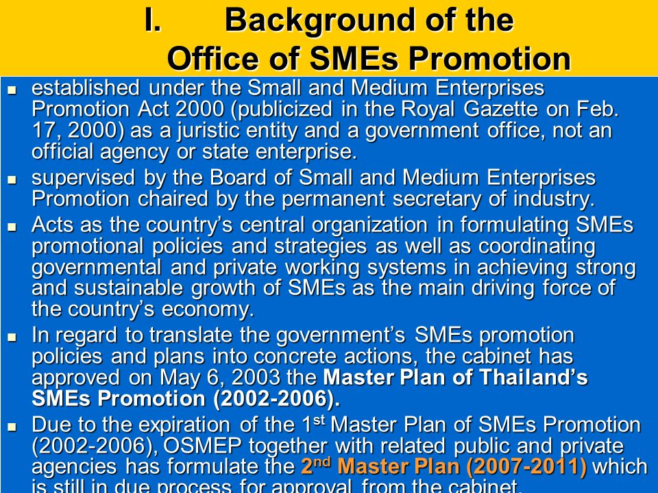 I.Background of the Office of SMEs Promotion established under the Small and Medium Enterprises Promotion Act 2000 (publicized in the Royal Gazette on