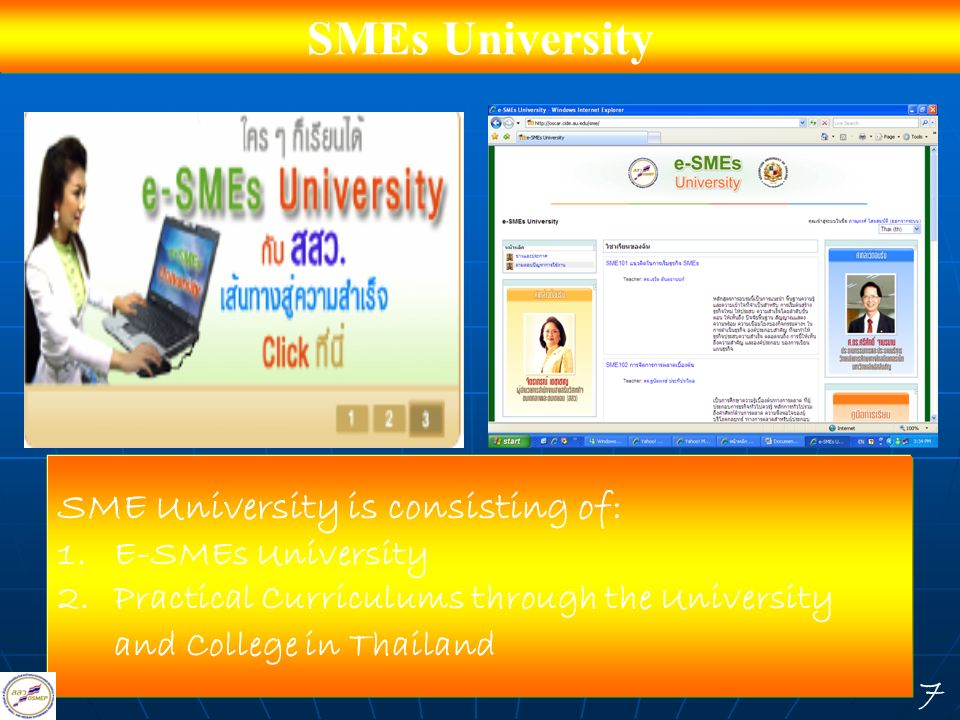 SMEs University SME University is consisting of: 1.E-SMEs University 2.Practical Curriculums through the University and College in Thailand 7