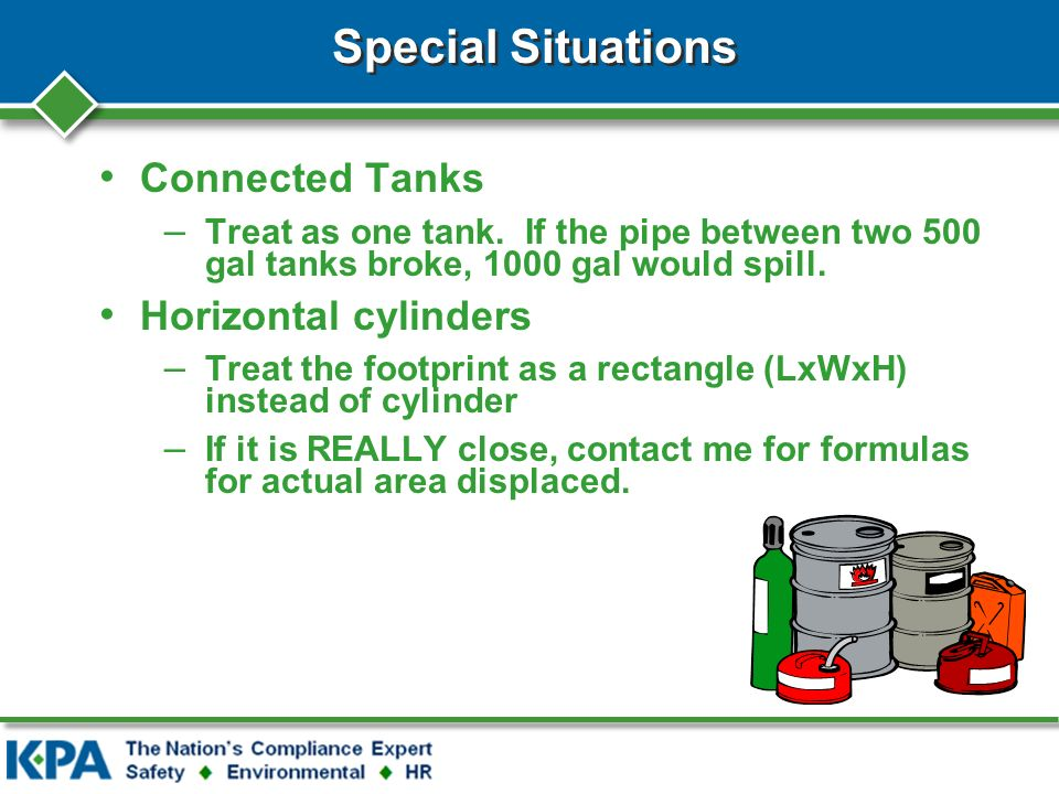 Special Situations Connected Tanks – Treat as one tank. If the pipe between two 500 gal tanks broke, 1000 gal would spill. Horizontal cylinders – Trea