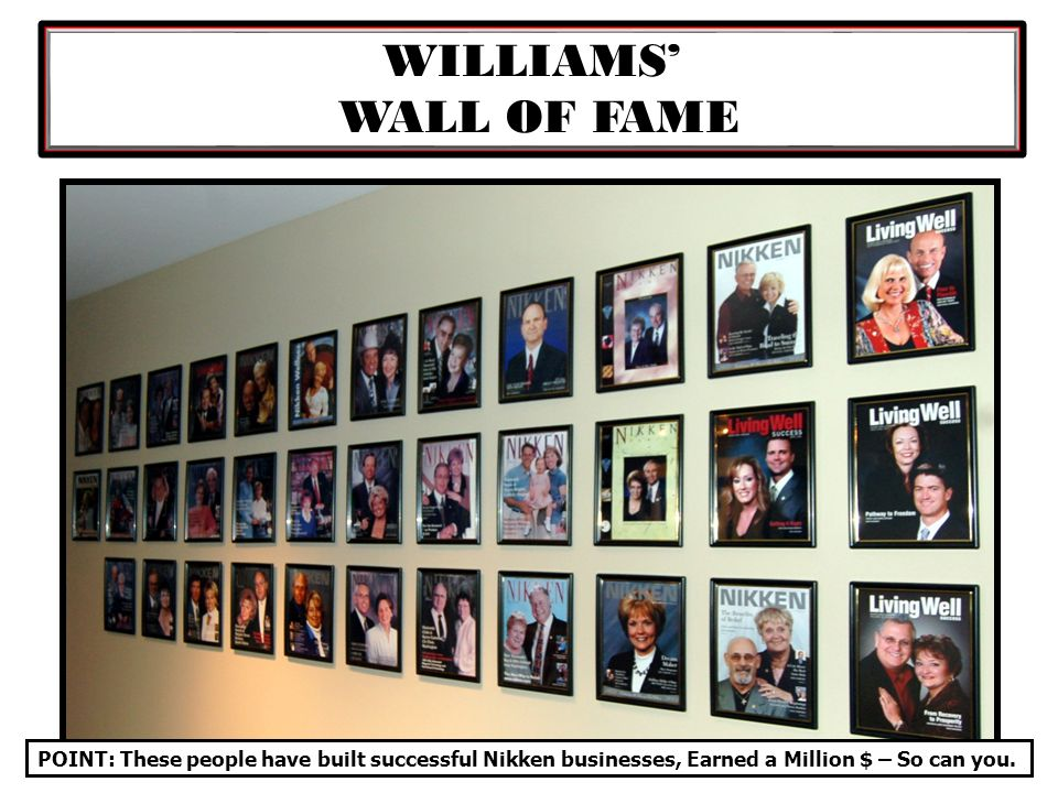 WILLIAMS WALL OF FAME POINT: These people have built successful Nikken businesses, Earned a Million $ – So can you.
