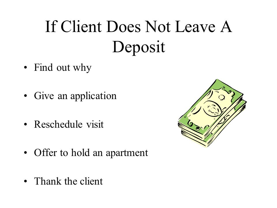 If Client Does Not Leave A Deposit Find out why Give an application Reschedule visit Offer to hold an apartment Thank the client