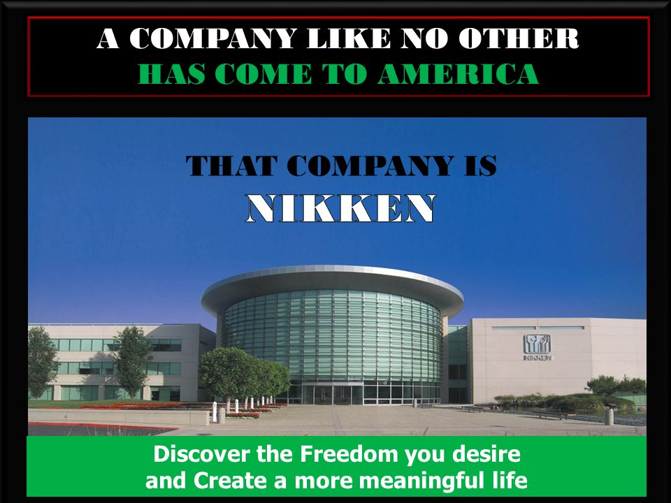 . A COMPANY LIKE NO OTHER HAS COME TO AMERICA Discover the Freedom you desire and Create a more meaningful life