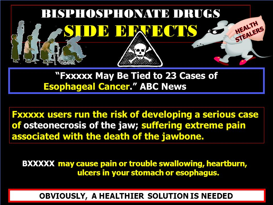 Fxxxxx users run the risk of developing a serious case of osteonecrosis of the jaw; suffering extreme pain associated with the death of the jawbone.